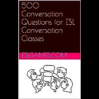500 Conversation Questions for ESL Conversation Classes (English Edition)