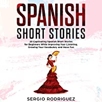 Spanish Short Stories: 20 Captivating Spanish Short Stories for Beginners While Improving Your Listening, Growing Your Vocabulary and Have Fun