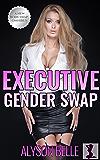 Executive Gender Swap: A Steamy Workplace Gender Switch Omnibus