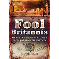Fool Britannia: Headline Making Stories from Jobsworth Britain
