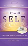 The Power of Self. A Practical Guide to knowing the Self (The Path to Self-Mastery Book 1)