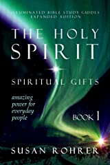 The Holy Spirit - Spiritual Gifts: Amazing Power for Everyday People (Illuminated Bible Study Guides Series Book 1) Kindle Edition