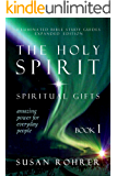 The Holy Spirit - Spiritual Gifts: Amazing Power for Everyday People (Illuminated Bible Study Guides Series Book 1)