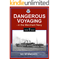 DANGEROUS VOYAGING: BRITISH MERCHANT SEAMEN AT WAR 1939-1945 (Dangerous Seas Book 1)
