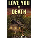 Love You To Death: FBI Romantic Thriller (Moonlight and Murder Book 6)