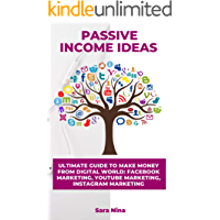 Passive Income Ideas: Ultimate Guide to Make Money From Digital World: Facebook Marketing, YouTube Marketing, Instagram…