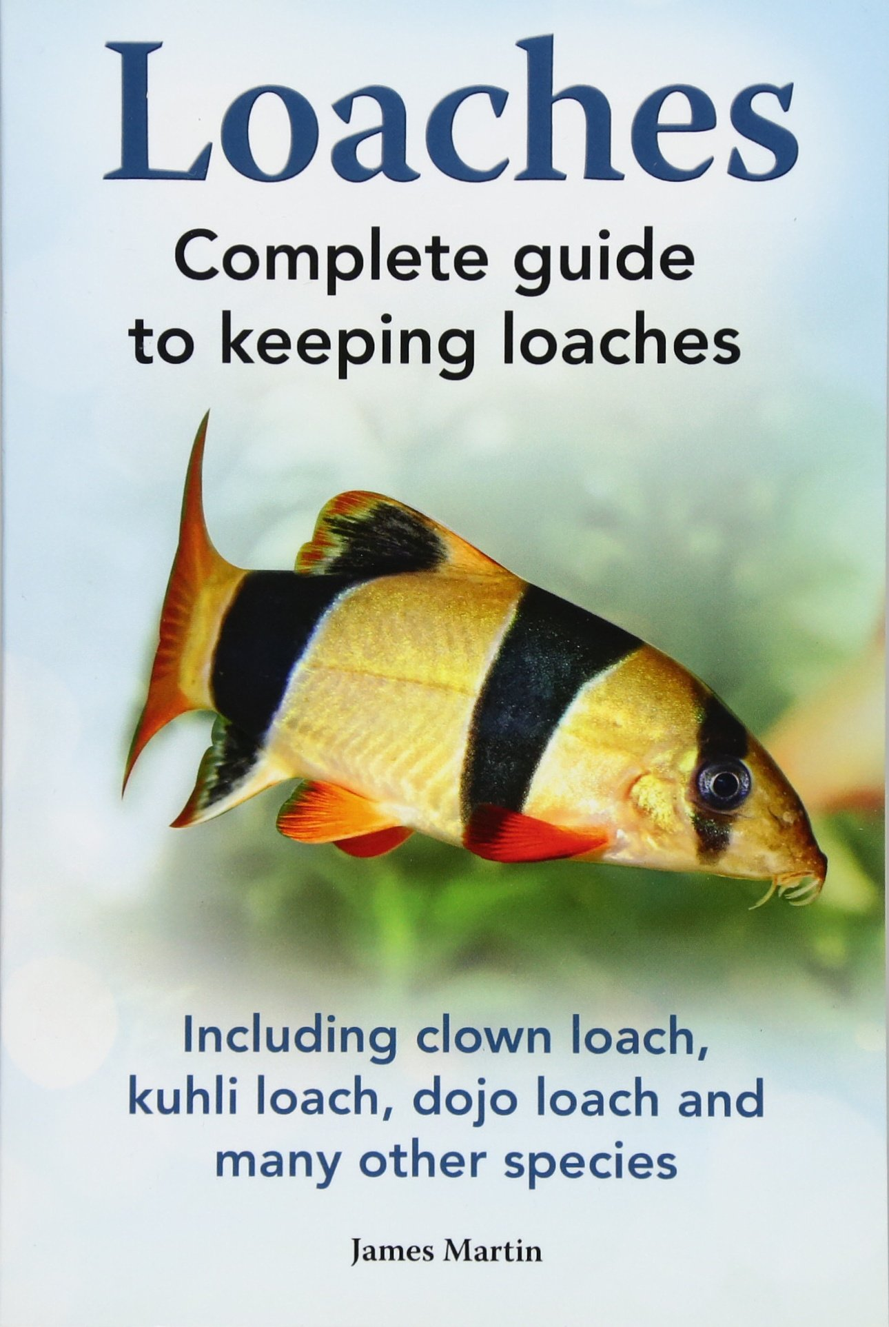 Loaches: Complete Guide to Keeping Loaches. Including Clown Loach, Kuhli Loach, Dojo Loach and Many Other Species. pdf