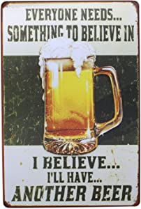 ARTCLUB Everyone Needs Something To Believe In I Believe I'll Have Another Beer Metal Retro Tin Sign, Fun Saying Poster Antique Plaque Kitchen Bar Pub Home Wall Decor