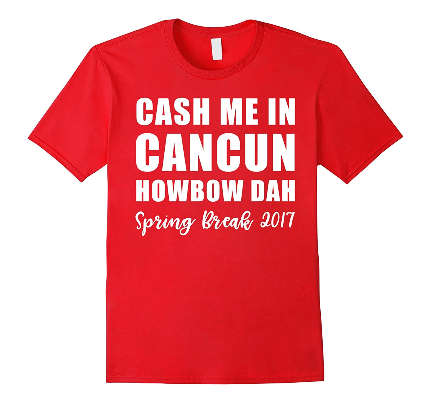 Cash Me In Cancun Howbow Dah Spring Break 2017 Vacation Tee-CD