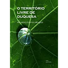 O Território Livre de Duquesa (Portuguese Edition) Feb 14, 2012