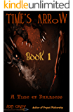 Time's Arrow: when the ancient guardian is the one who needs guarding (A Time of Darkness Book 1)