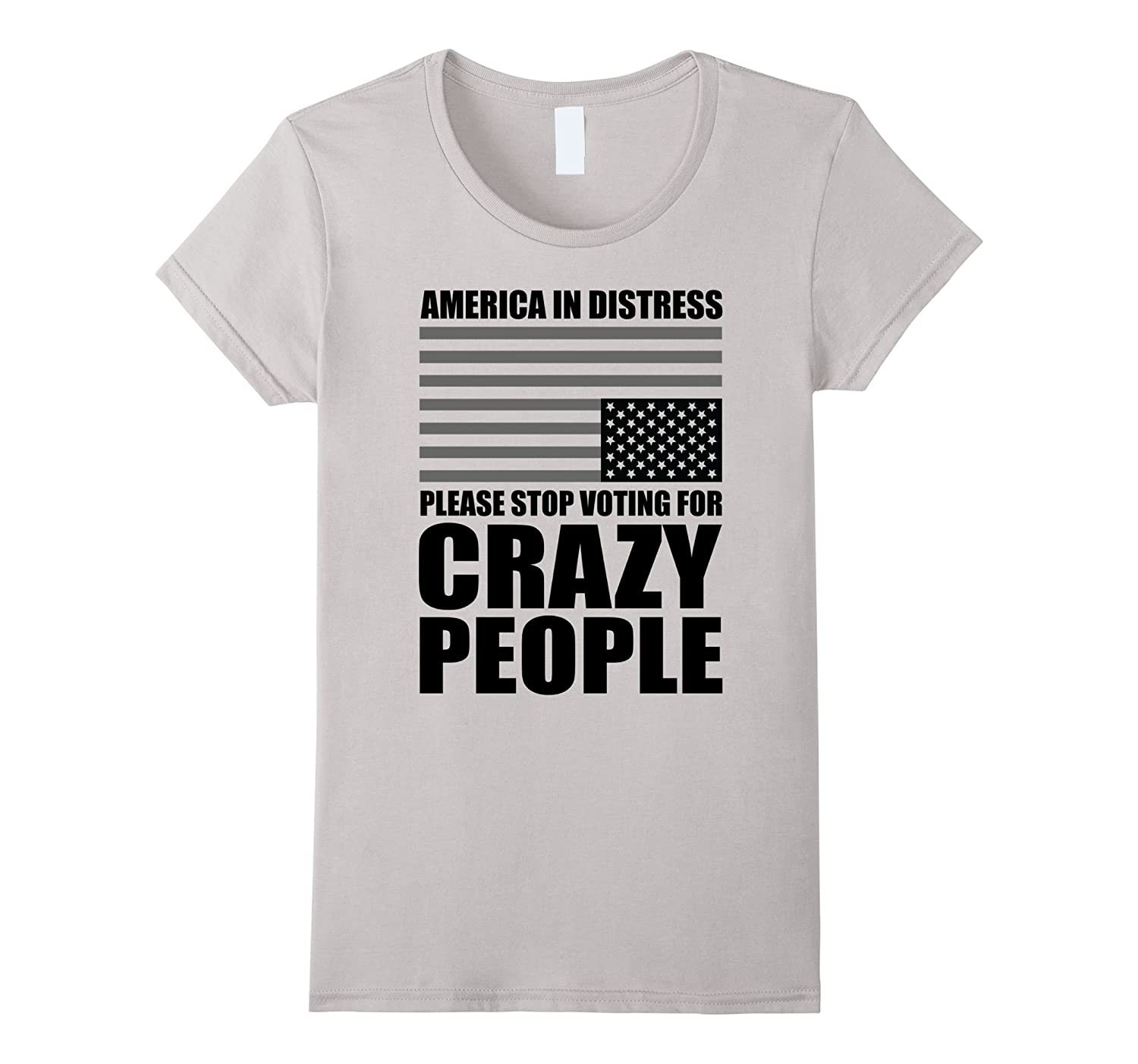 America in Distress – Stop Voting for Crazy People T-Shirt