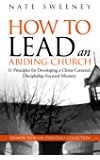 How To Lead an Abiding Church: 11 Principles for Developing a Christ-Centered, Discipleship-Focused Ministry (Sermon To Book Essentials Collection)