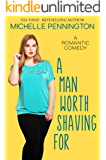 A Man Worth Shaving For: A Sweet Romantic Comedy (Shaped By Love Book 1)