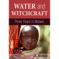 Water and Witchcraft - Three Years in Malawi (African Raindrop Series Book 1)