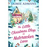 The Little Christmas Shop on Nutcracker Lane: The perfect cosy and uplifting Christmas romance to curl up with!