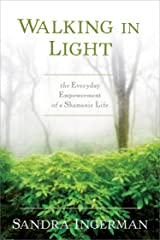 Walking in Light: The Everyday Empowerment of a Shamanic Life Kindle Edition