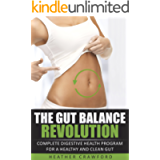 The Gut Balance Revolution: Complete Digestive Health Program for a Healthy and Clean Gut (Abdominal Health Book 6)