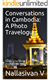 Conversations in Cambodia: A Photo Travelogue: Getting to know Cambodia through its People and History (English Edition)