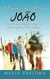 O Evangelho em 3 Minutos - JOÃO: Uma mensagem urgente para quem tem pressa (Portuguese Edition)