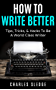 How To Write Better: Tips, Tricks, & Hacks To Be A World Class Writer (English Edition)