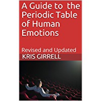 A Guide to the Periodic Table of Human Emotions: Revised and Updated