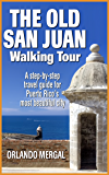 The Old San Juan Walking Tour (Puerto Rico Travel Guide): A step-by-step travel guide for Puerto Rico's most beautiful city