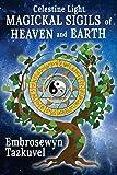 Celestine Light Magickal Sigils of Heaven and Earth (Magickal Celestine Light Book 3) (Volume 3)