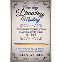 DRAWING: ONE DAY DRAWING MASTERY: The Complete Beginner's Guide to Learning to Draw in Under 1 Day! A Step by Step…