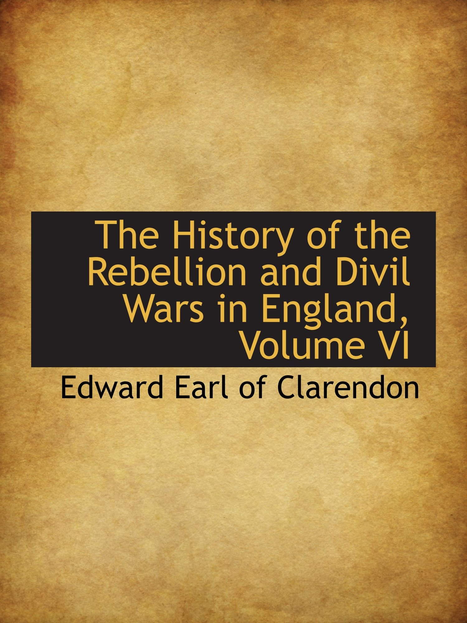 The History of the Rebellion and Divil Wars in England, Volume VI PDF