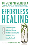Effortless Healing: 9 Simple Ways to Sidestep Illness, Shed Excess Weight and Help Your Body Fix Itself