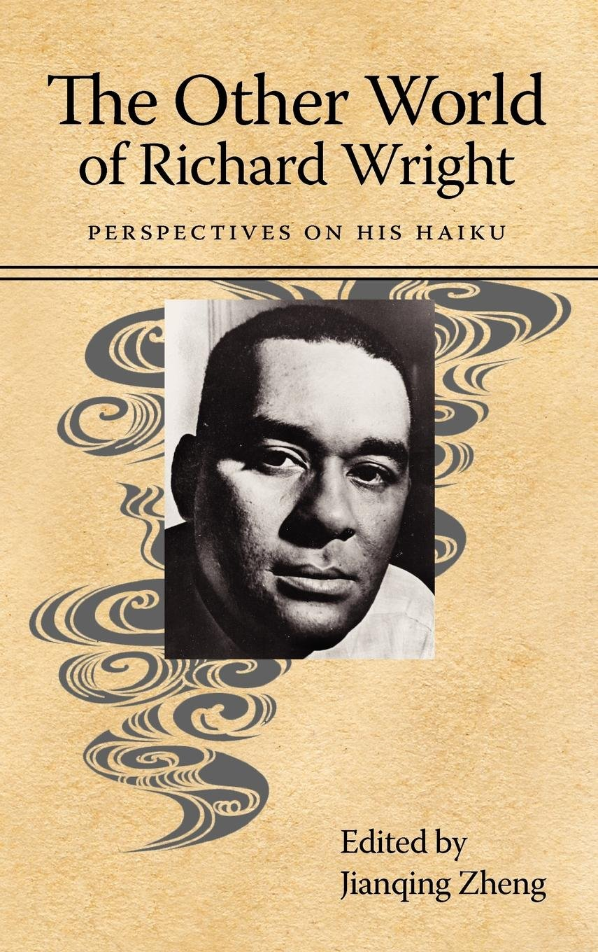 The Other World of Richard Wright: Perspectives on His Haiku (Margaret Walker Alexander Series in African American Studies) PDF