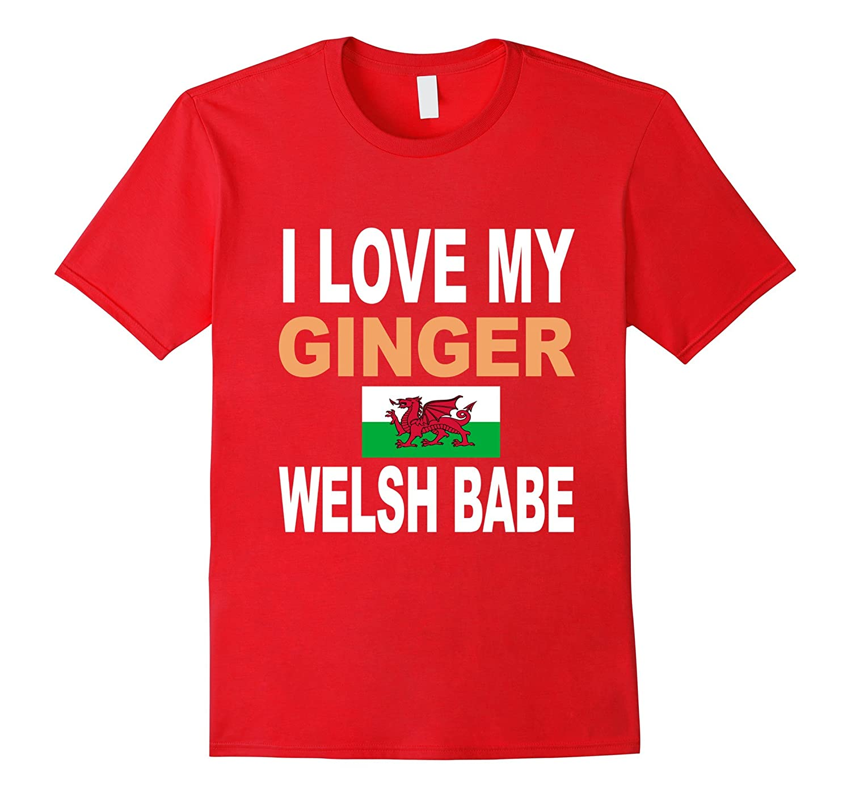 Ginger Shirt-I Love My Ginger Welsh Babe Redhead Shirt-Art