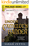Under Camelot's Banner: Book Three of The Paths to Camelot Series (Prologue Fantasy)