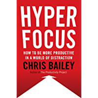 Hyperfocus: How to Be More Productive in a World of Distraction (English Edition)