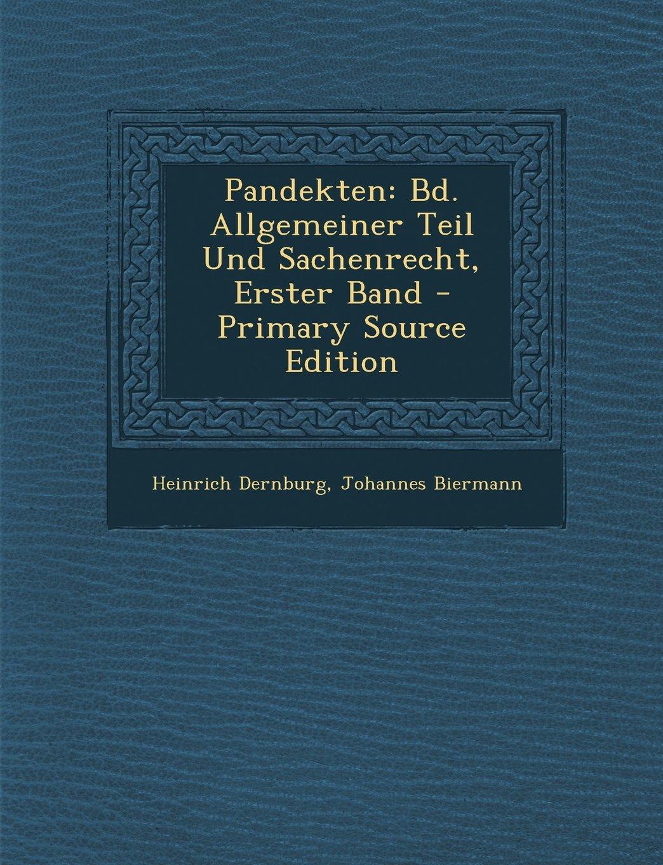 Pandekten: Bd. Allgemeiner Teil Und Sachenrecht, Erster Band - Primary Source Edition (German Edition) ebook