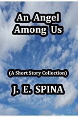 An Angel Among Us: (A Short Story Collection) Kindle Edition