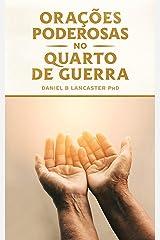 Orações Poderosas no Quarto de Guerra: Aprendendo a Orar como um Poderoso Guerreiro de Oração (Plano de Batalha para a Oração Livro 1) eBook Kindle