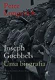 Joseph Goebbels. Uma Biografia