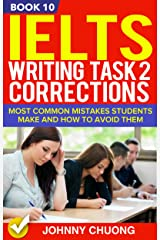 Ielts Writing Task 2 Corrections: Most Common Mistakes Students Make And How To Avoid Them (Book 10) Kindle Edition