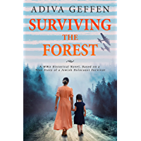 Surviving The Forest: A WW2 Historical Novel, Based on a True Story of a Jewish Holocaust Survivor (World War II Brave…