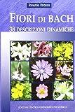 Fiori di Bach. 38 descrizioni dinamiche