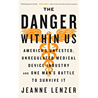 The Danger Within Us: America's Untested, Unregulated Medical Device Industry and One Man's Battle to Survive It (English Edition)