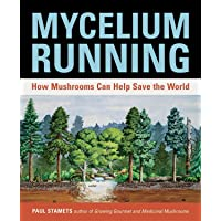 Mycelium Running: How Mushrooms Can Help Save the