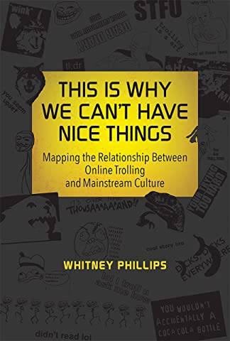 1a5471887 Amazon.com: This Is Why We Can't Have Nice Things: Mapping the Relationship  between Online Trolling and Mainstream Culture (The MIT Press) eBook:  Whitney ...