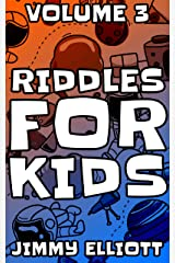 Riddles For Kids - Vol 3: An Interactive Question Contest for Boys and Girls Completely Outrageous Scenarios for Boys, Girl, Funny Jokes For Funny Kids Kindle Edition