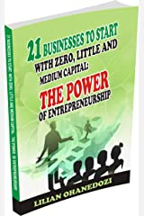 21 Businesses to start with Zero, Little and Medium Capital: The Power of Entrepreneurship Kindle Edition