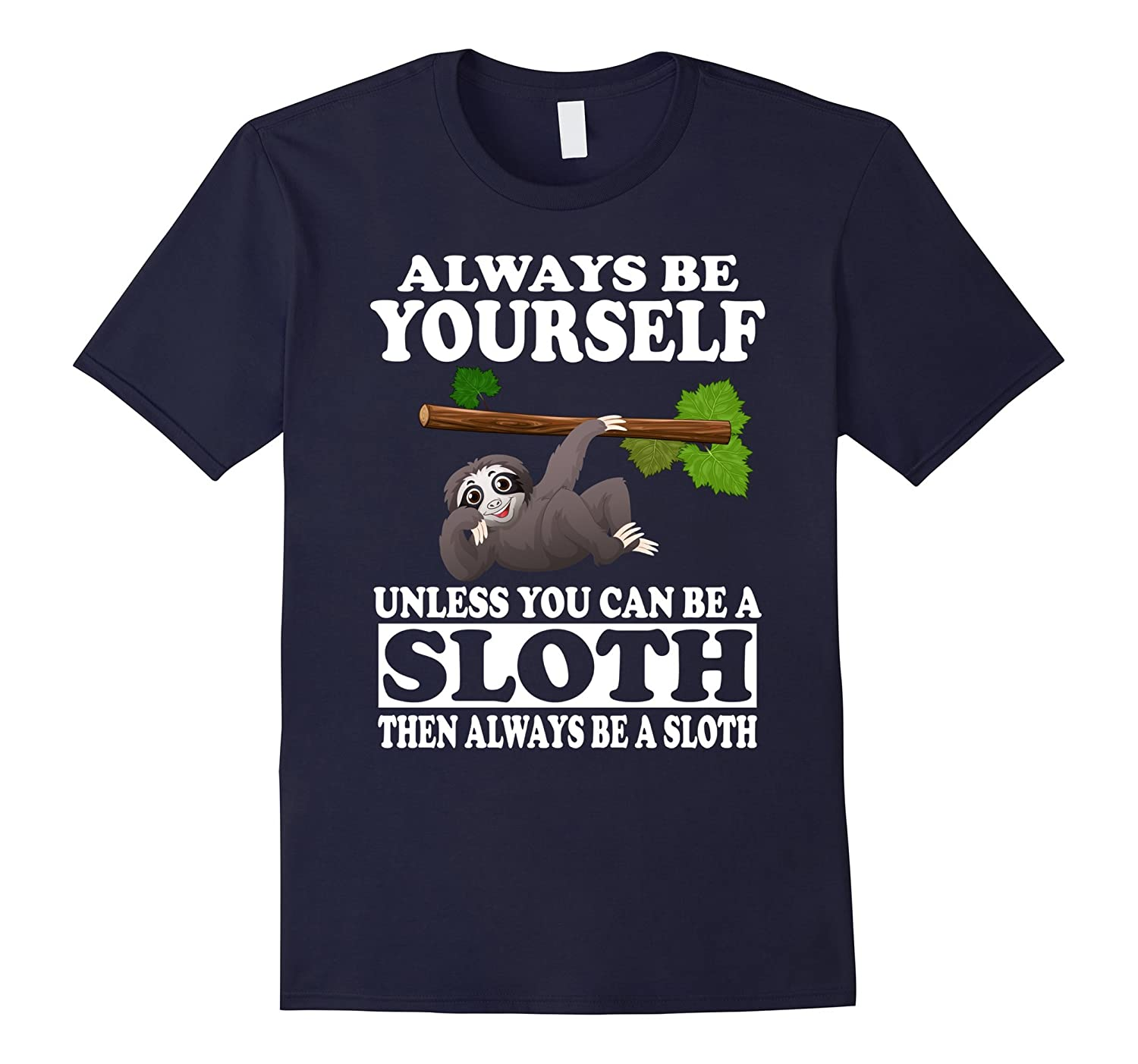 Always Be Yourself Unless You Can Be a Sloth Shirt Funny-CL