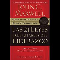 Las 21 leyes irrefutables del liderazgo: Siga estas leyes, y la gente lo seguirá a usted