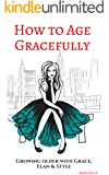 How to Age Gracefully: Growing older with grace, elan & style
